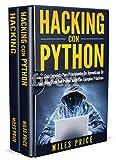 Hacking: 2 Libros En 1: La Guía Completa Para Principiantes De Aprendizaje De Hacking Ético Con Python Junto Con Ejemplos Prácticos & Guía Completa Del ... a la Piratería Informática y Prueba