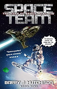 Space Team: The King of Space Must Die by [Barry J. Hutchison]