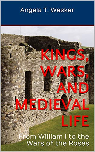Kings, Wars, and Medieval Life: From William I to the Wars of the Roses (History of the British Isles for Learners Book 1) (English Edition)