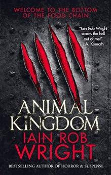 Animal Kingdom: A Horror Survival Novel by [Iain Rob Wright]