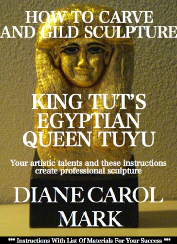 How To Carve and Gild Sculpture: King Tut's Egyptian Queen Tuyu (English Edition)