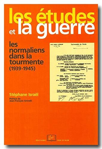 Les Etudes et la guerre : Les normaliens dans la tourmente (1939-1945)