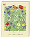 Wildnis im Garten: Grüne Oasen schaffen von Jim und Joel Ashton