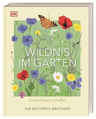 Wildnis im Garten: Grüne Oasen schaffen