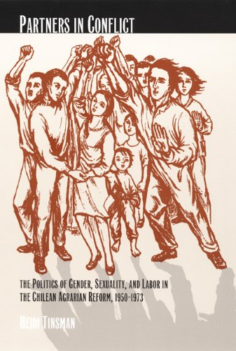 Partners in Conflict: The Politics of Gender, Sexuality, and Labor in the Chilean Agrarian Reform, 1950–1973 (Next Wave: