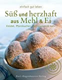 Süß und herzhaft aus Mehl & Ei. Knödel, Pfannkuchen, Mehlspeisen & mehr (Einfach gut leben)