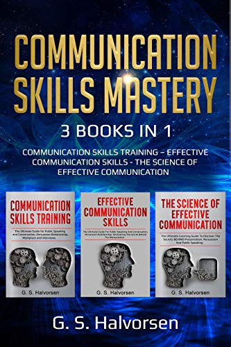 COMMUNICATION SKILLS MASTERY : 3 BOOKS IN 1 COMMUNICATION SKILLS TRAINING – EFFECTIVE COMMUNICATION SKILLS - THE SCIENCE OF EFFECTIVE COMMUNICATION (English Edition)
