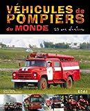 Véhicules de pompiers du monde - 125 Ans d'histoire