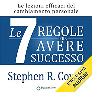 Le 7 regole per avere successo     Le lezioni efficaci del cambiamento personale              Di:                                                                                                                                 Stephen R. Covey                               Letto da:                                                                                                                                 Gianluca Sordi                      Durata:  15 ore e 9 min     227 recensioni     Totali 4,7