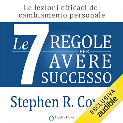 Le 7 regole per avere successo     Le lezioni efficaci del cambiamento personale              By:                                                                                                                                 Stephen R. Covey                               Narrated by:                                                                                                                                 Gianluca Sordi                      Length: 15 hrs and 9 mins     1 rating     Overall 5.0