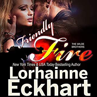 Friendly Fire     The Wilde Brothers Series, Book 3              By:                                                                                                                                 Lorhainne Eckhart                               Narrated by:                                                                                                                                 Daniel James Lewis                      Length: 4 hrs and 21 mins     5 ratings     Overall 4.6