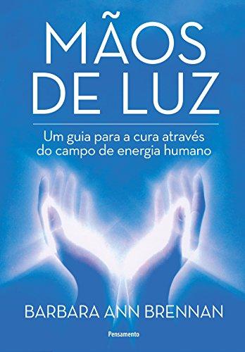 Mãos de Luz: Um Guia Para a Cura Através do Campo de Energia Humano