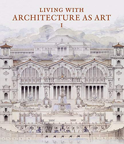 Living With Architecture As Art: The Peter W. May Collection of Architectural Drawings, Models, and Artefacts