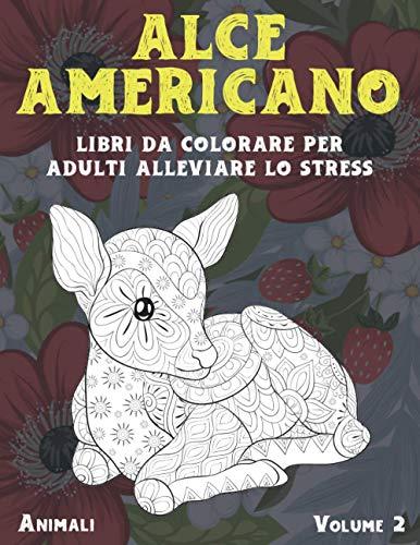 Libri da colorare per adulti alleviare lo stress - Volume 2 - Animali - alce americano