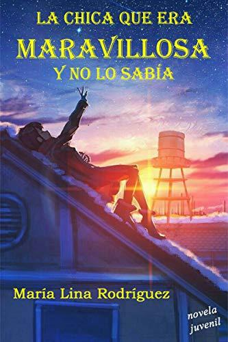 Portada del libro La chica que era maravillosa y no lo sabía de Marialina Rodríguez Pérez