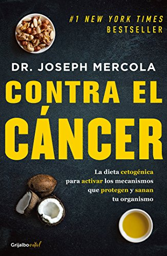 Contra el cáncer / Fat for Fuel: A Revolutionary Diet to Combat Cancer, Boost Brain Power, and Increase Your Energy