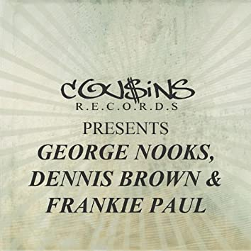 Cousins Records Presents George Nooks Dennis Brown & Frankie Paul
