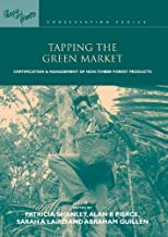 Tapping the Green Market: Management and Certification of Non-timber Forest Products (People and Plants International Conservation)