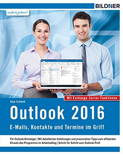 Outlook 2016: E-Mails, Kontakte und Termine im Griff: Mit den Exchange Server...