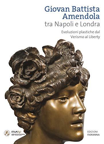 Giovan Battista Amendola tra Napoli e Londra. Evoluzioni plastiche dal Verismo al Liberty