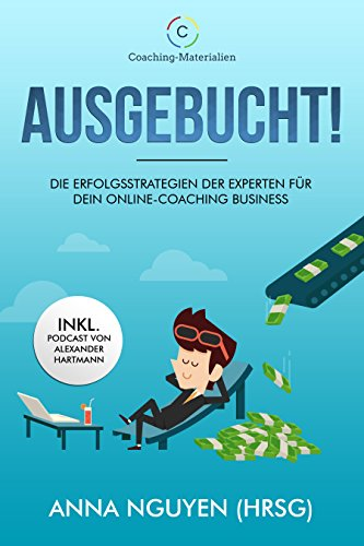 AUSGEBUCHT! Die Erfolgsstrategien der Experten für Dein Online-Coaching Business