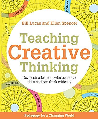 Teaching Creative Thinking Developing Learners Who Generate Ideas And Can Think Critically Pedagogy For A Changing World