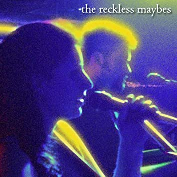 The Reckless Maybes