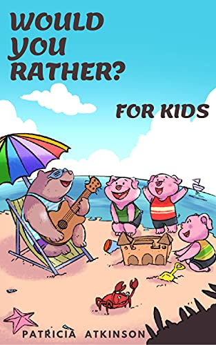 Would you Rather for Kids: 250 Clean, Hilarious, and Silly Scenarios 'Would You Rather Questions' for Family