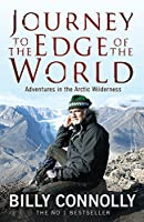 Journey To The Edge Of The World: Adventures in the Artic Wilderness