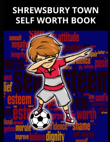 Shrewsbury Town Self Worth Book: Shrewsbury Town FC Personal Journal, Shrewsbury Town Football Club, Shrewsbury Town FC Diary, Shrewsbury Town FC Planner, Shrewsbury Town FC