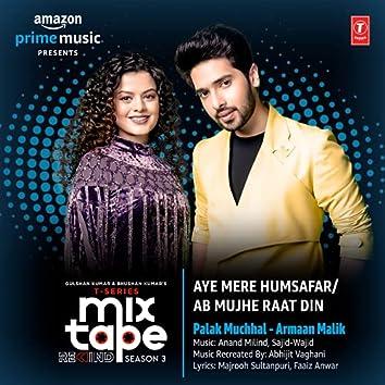 "Aye Mere Humsafar-Ab Mujhe Raat Din (From ""T-Series Mixtape Rewind Season 3"")"