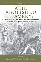 Who Abolished Slavery?: Slave Revolts and Abolitionism - a Debate With João Pedro Marques (European Expansion & Global Interaction)