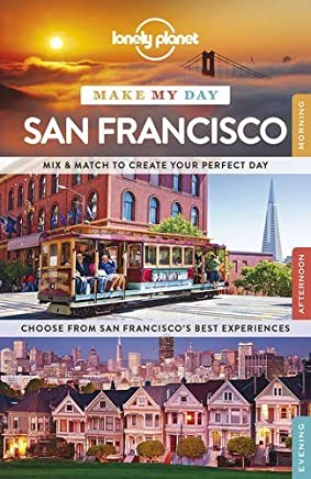 Lonely Planet Make My Day San Francisco (Travel Guide) by Lonely Planet Alison Bing Sara Benson John A Vlahides(2015-05-01)