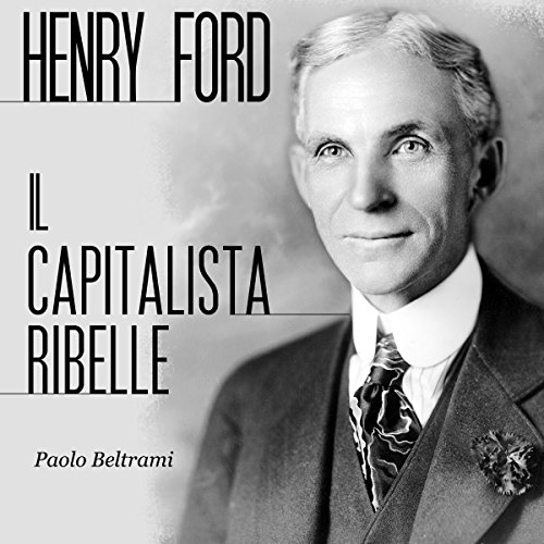 Henry Ford: Il capitalista ribelle audiobook cover art