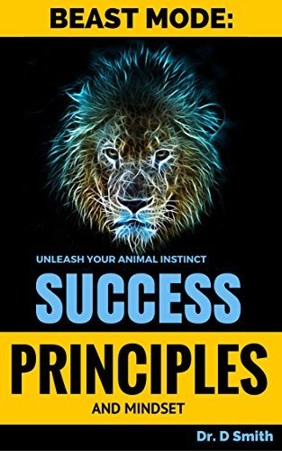 Success Principles: Beast Mode Mindset of Success: Learn the top secrets that...