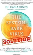The Epstein-Barr Virus Solution: The Hidden Undiagnosed Epidemic of a Virus Destroying Millions of Lives through Chronic F...