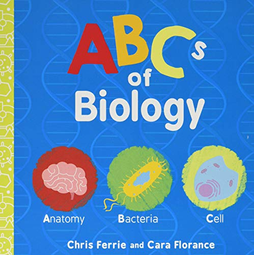 ABCs of Biology: An ABC Board Book of First Biology Words from the #1 Science Author for Kids (STEM and Science Gifts for Kids) (Baby University)