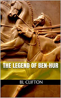 The Legend Of Ben-Hur by [BL Clifton]