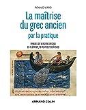 La maîtrise du grec ancien par la pratique - Manuel de version grecque en 15 étapes, 28 textes et 35 fiches