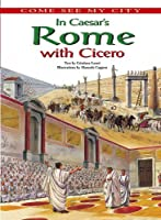 In Caesar's Rome With Cicero (Come See My City)