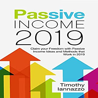 Passive Income 2019: Claim Your Freedom with Passive Income Ideas and Methods That Work in 2019                   By:                                                                                                                                 Timothy Iannazzo                               Narrated by:                                                                                                                                 Natalie Kris                      Length: 1 hr and 11 mins     3 ratings     Overall 2.0