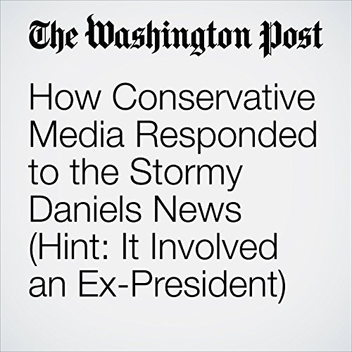 How Conservative Media Responded to the Stormy Daniels News (Hint: It Involved an Ex-President) copertina