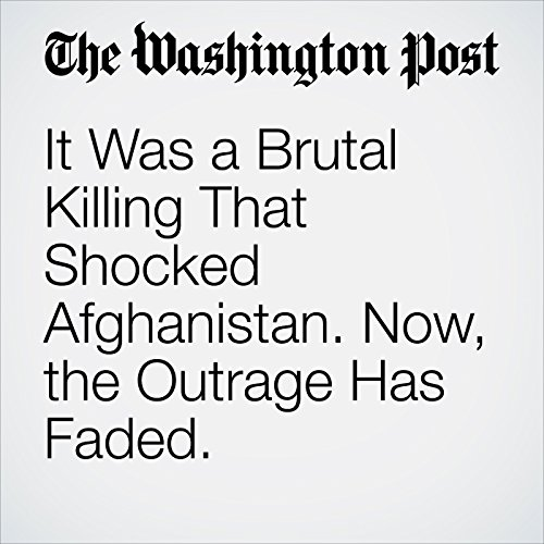 It Was a Brutal Killing That Shocked Afghanistan. Now, the Outrage Has Faded. copertina