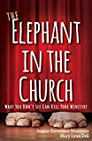 The Elephant in the Church: What You Don't See Can Kill Your Ministry