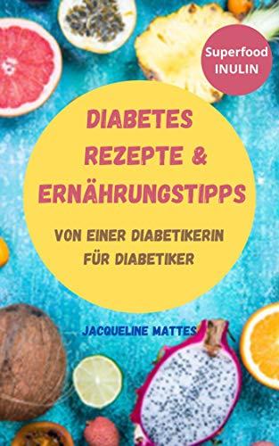 Diabetes Rezepte & Ernährungstipps von einer Diabetikerin für Diabetiker: mit Broteinheiten-Angaben