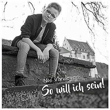 So Will Ich Sein!
