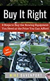 Buy It Right: 8 Steps to Buy the Rowing Equipment You Need at the Price You Can Afford (Rowing workbook Book 1)
