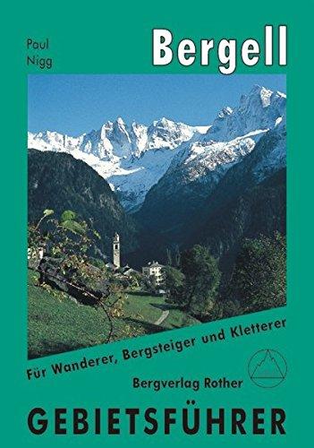 Bergell: Gebietsführer für Wanderer, Bergsteiger und Kletterer
