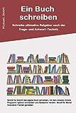 Ein Buch schreiben: Schreibe ultimative Ratgeber nach der Frage / Antwort Technik - Michael Jäckel