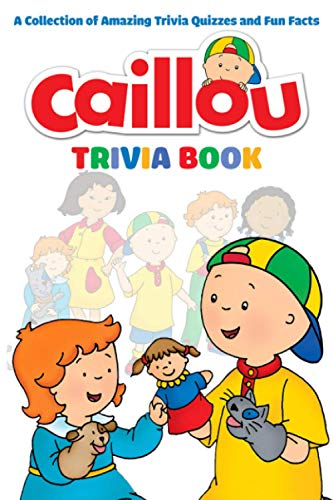 Caillou Trivia Book: A Collection Of The Best Trivia From Caillou(Many Pages Bring Happiness)